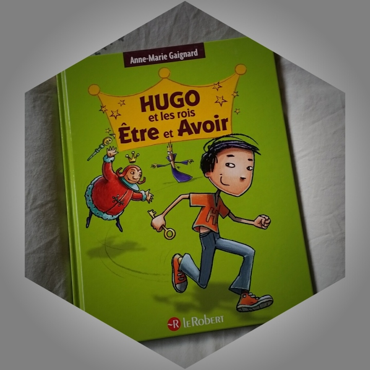 Hugo et les rois Être et Avoir, Anne-Marie Gaignard & François Saint Remy Le Robert, 2013 (dernière édition)