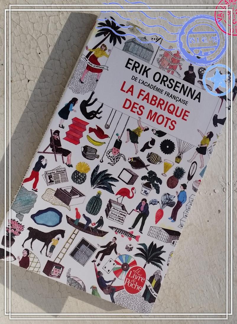 Érik Orsenna, La Fabrique des Mots, Éditions Stock, avril 2013 Le Livre de Poche, août 2014
