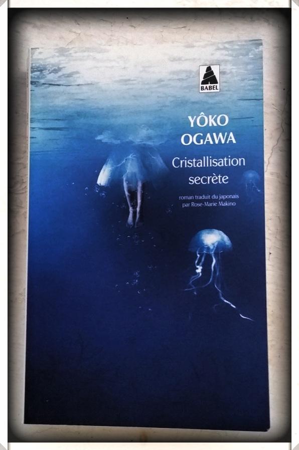 Yôko Ogawa, Cristallisation secrète, 1994, Actes Sud Babel 2009