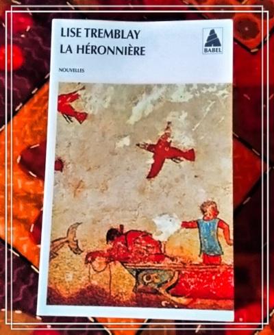 Lise Tremblay, La Héronnière, Acte Sud - Babel, 2005